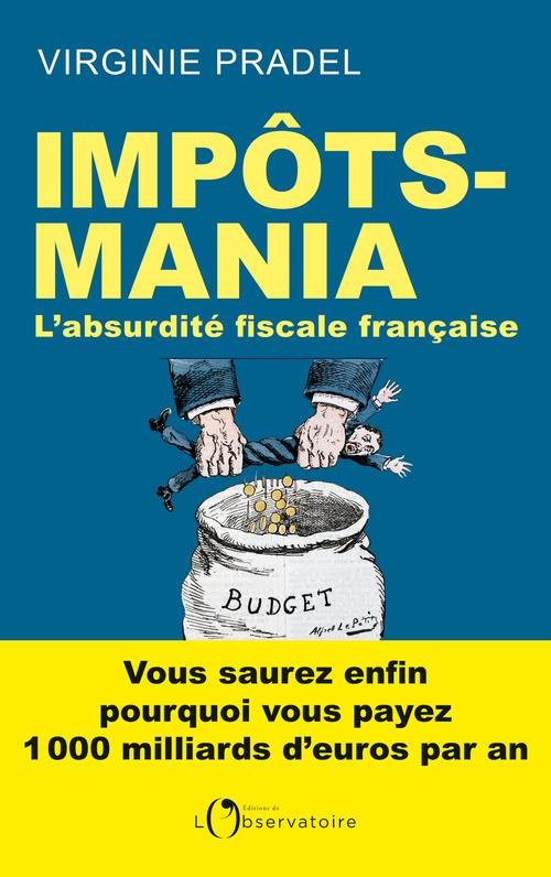 - IMPOTS-MANIA - L'ABSURDITE FISCALE FRANCAISE